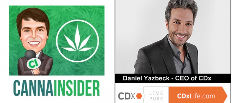 An interview of Daniel Yazbeck, CEO of CDx, by CannaInsider